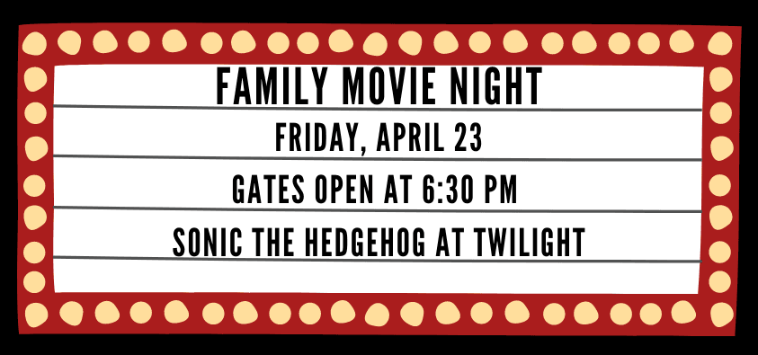 Family Movie Night Friday, April 23 Gates open at 6:30pm Sonic The Hedgehog at Twilight